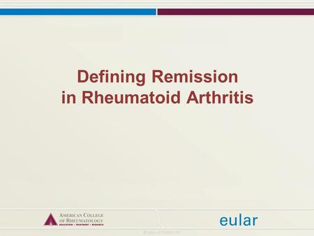Defining Remission in Rheumatoid Arthritis. Part 1: Why is a new remission definition in rheumatoid arthritis needed?