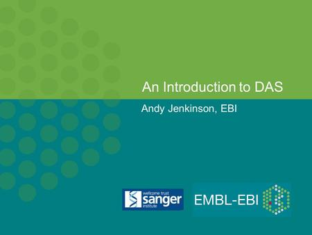 Andy Jenkinson, EBI An Introduction to DAS. Summary of Topics What is Data Integration? Problems in Data Integration An architectural overview of DAS.