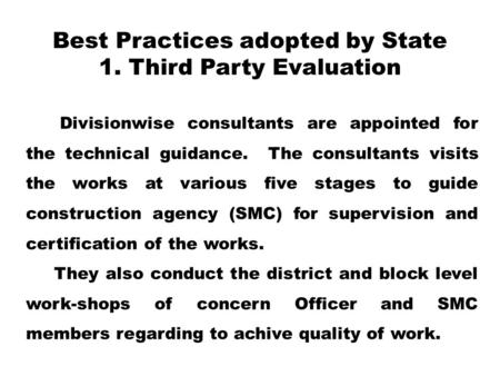 Best Practices adopted by State 1. Third Party Evaluation Divisionwise consultants are appointed for the technical guidance. The consultants visits the.