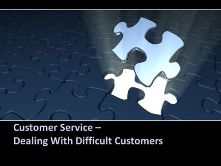 Customer Service – Dealing With Difficult Customers.