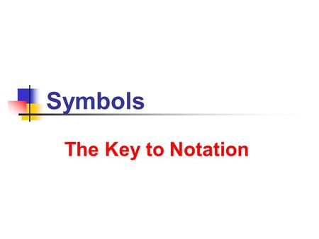 Symbols The Key to Notation. 7/9/2013 Symbols 2 2 Operations Subtraction ( – ) Division ( / ) Notation … addition of negatives … multiplication of reciprocals.