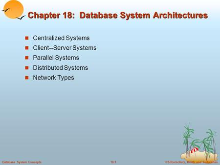©Silberschatz, Korth and Sudarshan18.1Database System Concepts Chapter 18: Database System Architectures Centralized Systems Client--Server Systems Parallel.