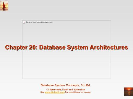 Database System Concepts, 5th Ed. ©Silberschatz, Korth and Sudarshan See www.db-book.com for conditions on re-usewww.db-book.com Chapter 20: Database System.