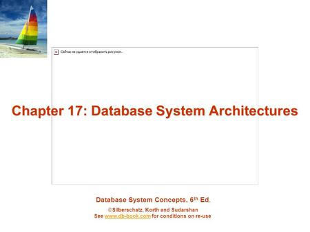 Database System Concepts, 6 th Ed. ©Silberschatz, Korth and Sudarshan See www.db-book.com for conditions on re-usewww.db-book.com Chapter 17: Database.