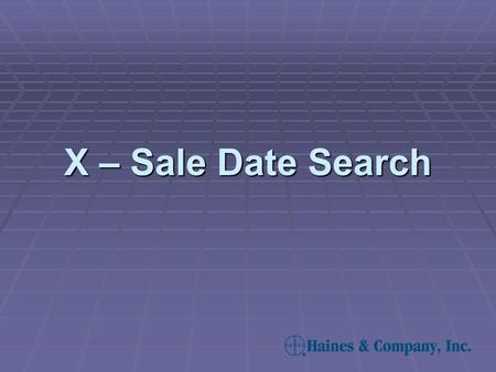 X – Sale Date Search. X-Sale Date Search – Step 1  X-Sale Date is short for Expiration Sale Date. This search is used to select properties which sold.