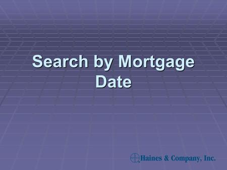 Search by Mortgage Date. Select mortgage date to direct your search to properties in which the mortgages were recorded during a specified time period.