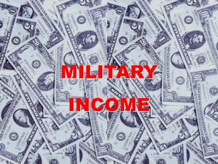 MILITARY INCOME MILITARY INCOME Verification Leave and Earnings Statement (LES) Instead of Verification of Employment (VOE) Contains identifying information,