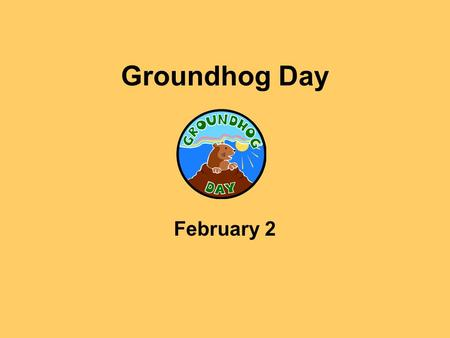 Groundhog Day February 2. Groundhog Groundhogs are small brown animals. They have fur on their bodies. Fur is hair.