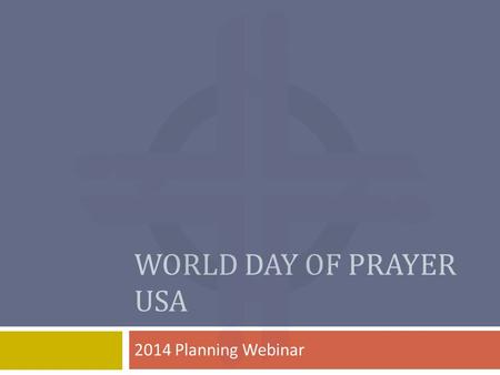 WORLD DAY OF PRAYER USA 2014 Planning Webinar. Opening Prayer One: God of wonder, both past and present, All: we admire the wisdom that is discovered.