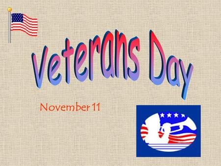 November 11. Who is a Veteran? Veterans are people who served in the military (U.S. Army, Navy, Marine Corps, Air Force, and Coast Guard) in times of.