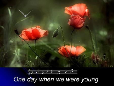 One day when we were young One day when we were young, one wonderful morning in May,