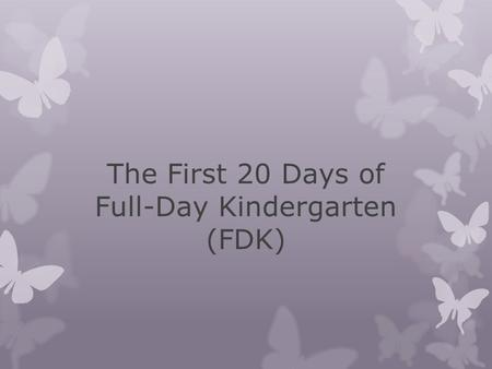 The First 20 Days of Full-Day Kindergarten (FDK).