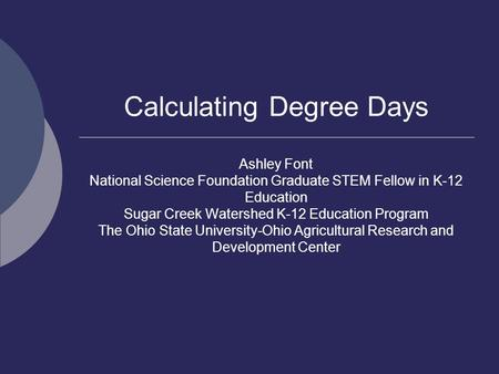 Calculating Degree Days Ashley Font National Science Foundation Graduate STEM Fellow in K-12 Education Sugar Creek Watershed K-12 Education Program The.