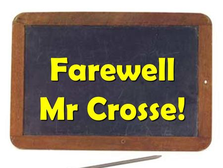 Farewell Mr Crosse! Things have changed since Mr. Crosse first started teaching…
