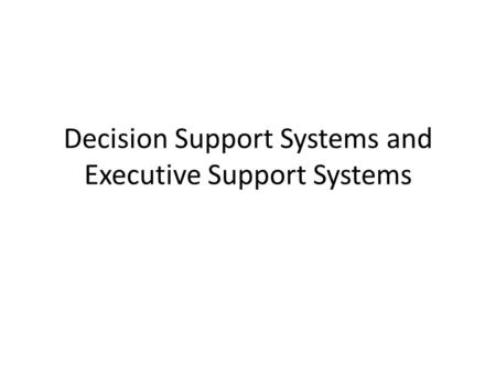 Decision Support Systems and Executive Support Systems.