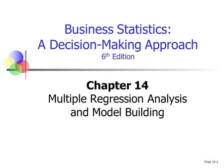 Chap 14-1 Business Statistics: A Decision-Making Approach 6 th Edition Chapter 14 Multiple Regression Analysis and Model Building.