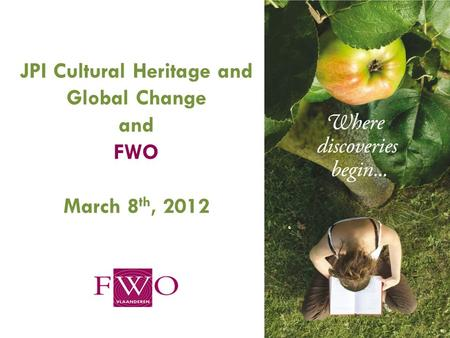 1 JPI Cultural Heritage and Global Change and FWO March 8 th, 2012.
