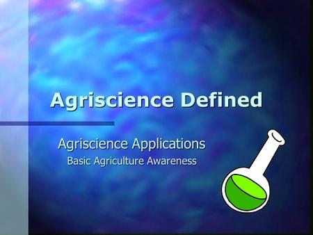 Agriscience Defined Agriscience Applications Basic Agriculture Awareness.