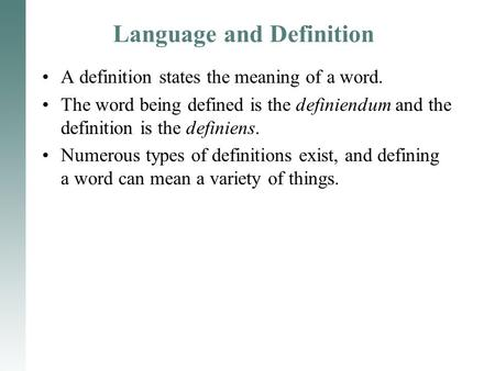 Language and Definition A definition states the meaning of a word. The word being defined is the definiendum and the definition is the definiens. Numerous.