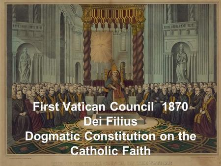 First Vatican Council 1870 Dei Filius Dogmatic Constitution on the Catholic Faith.