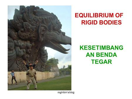 Roghibin's blog EQUILIBRIUM OF RIGID BODIES KESETIMBANG AN BENDA TEGAR.