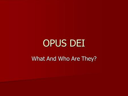 OPUS DEI What And Who Are They?. WHAT IS OPUS DEI? Opus Dei is a Catholic institution founded by Saint Josemaría Escrivá. Its mission is to help people.