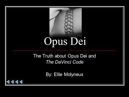Opus Dei The Truth about Opus Dei and The DaVinci Code By: Ellie Molyneux.