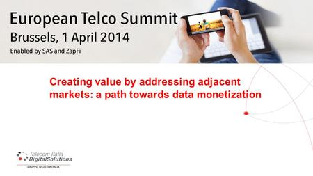 TELECOM ITALIA GROUP Creating value by addressing adjacent markets: a path towards data monetization.
