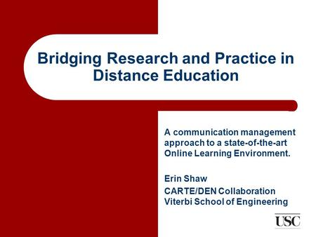 Bridging Research and Practice in Distance Education A communication management approach to a state-of-the-art Online Learning Environment. Erin Shaw CARTE/DEN.