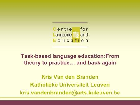 Task-based language education:From theory to practice… and back again Kris Van den Branden Katholieke Universiteit Leuven