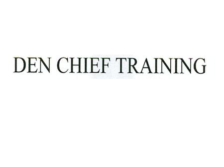 Den Chief Training May 3, 2014 TIME OFFSET WHO INSTRUCTIONAL TOPIC ====== === =================== -00: Gathering.