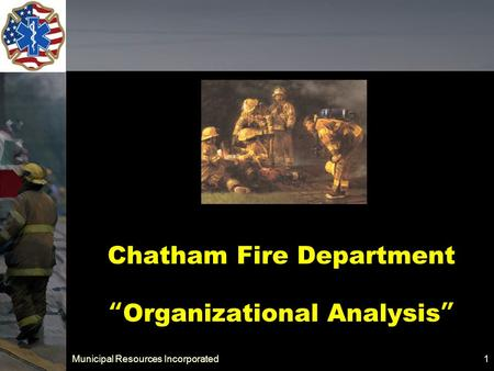 "Municipal Resources Incorporated 1 Chatham Fire Department ""Organizational Analysis"""