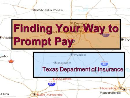 1 Finding Your Way to Prompt Pay Texas Department of Insurance.