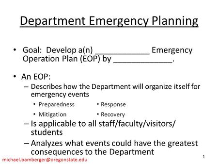 Department Emergency Planning Goal: Develop a(n) ____________ Emergency Operation Plan (EOP) by _____________. An EOP: – Describes how the Department will.