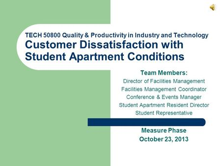 TECH 50800 Quality & Productivity in Industry and Technology Customer Dissatisfaction with Student Apartment Conditions Team Members: Director of Facilities.