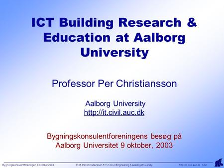 Bygningskonsulentforeningen 9 oktober 2003 Prof. Per Christiansson  IT in Civil Engineering  Aalborg University  1/32 ICT Building.
