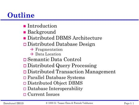 Distributed DBMSPage 5. 1 © 1998 M. Tamer Özsu & Patrick Valduriez Outline Introduction Background Distributed DBMS Architecture  Distributed Database.