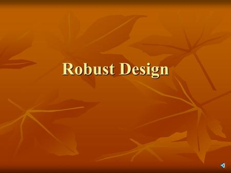 Robust Design History of Robust Design Robust Design method is essential to improving engineering productivity. It was pioneered by Dr. Genichi Taguchi.