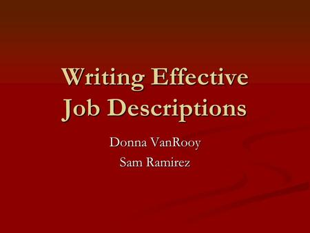 Writing Effective Job Descriptions Donna VanRooy Sam Ramirez.