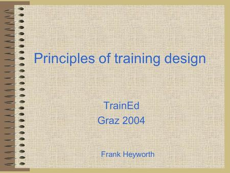 Principles of training design TrainEd Graz 2004 Frank Heyworth.