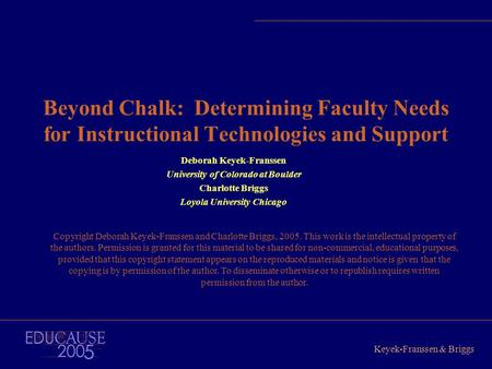 Keyek-Franssen & Briggs Beyond Chalk: Determining Faculty Needs for Instructional Technologies and Support Deborah Keyek-Franssen University of Colorado.