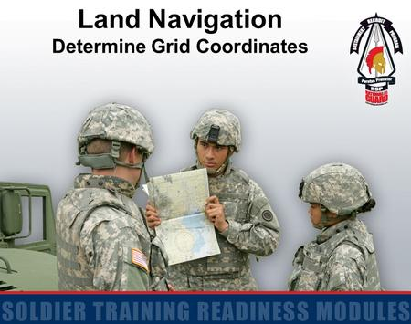 Land Navigation Determine Grid Coordinates. 2 Terminal Learning Objective Action: Determine the Grid Coordinates of a Point on a Military Map Conditions: