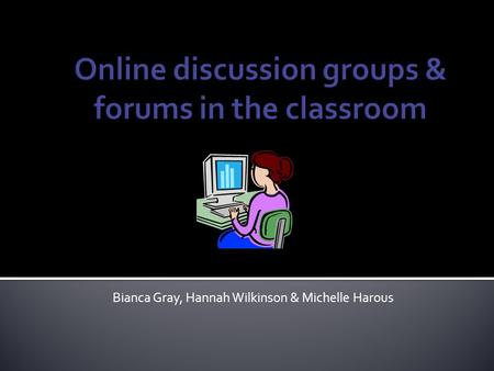 Bianca Gray, Hannah Wilkinson & Michelle Harous. Agenda  Introduction  Types of forums  Advantages and disadvantages of forums  MBED Facebook Forum.