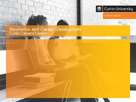 Resilience and Career Development Curtin Careers Centre.