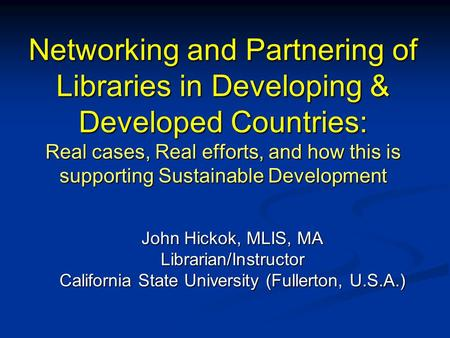 Networking and Partnering of Libraries in Developing & Developed Countries: Real cases, Real efforts, and how this is supporting Sustainable Development.