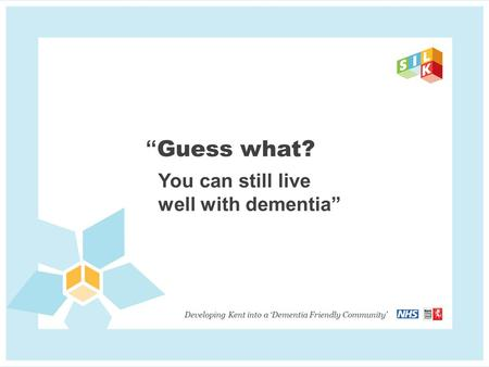 The Dementia Diaries What we initially found out Kent County Council, 2011 Select Committee Report Recommendation 5: To ensure young people have a good.
