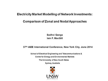 Electricity Market Modelling of Network Investments: Comparison of Zonal and Nodal Approaches Sadhvi Ganga Iain F. MacGill Centre for Energy and Environmental.