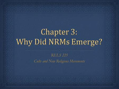 Chapter 3: Why Did NRMs Emerge? RELS 225 Cults and New Religious Movements RELS 225 Cults and New Religious Movements.