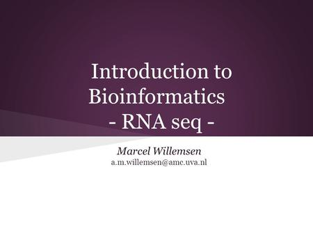 Introduction to Bioinformatics - RNA seq - Marcel Willemsen
