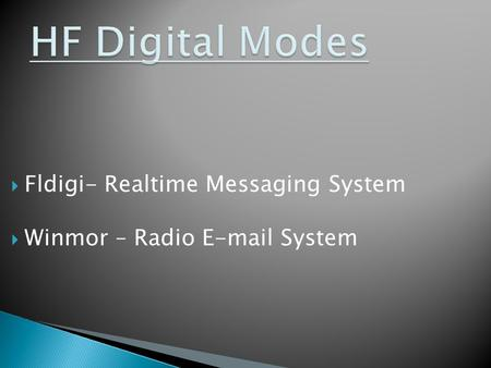  Fldigi- Realtime Messaging System  Winmor – Radio E-mail System.